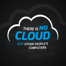 There is no cloud just other people computers